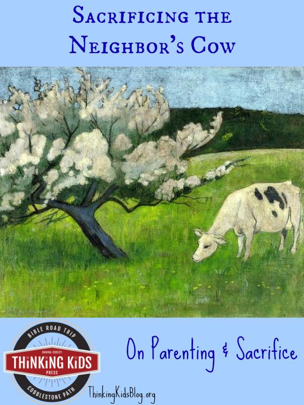 Sacrificing the Neighbor's Cow... On parenting & sacrifice