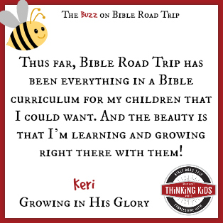 The beauty is that I'm learning and growing right there with them! ~ Keri at Growing in His Glory ~ Have YOU seen Bible Road Trip, an AWESOME children's Bible curriculum?