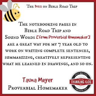 The notebooking pages... are a great way for my 7 year old to work on writing complete sentences, summarizing, creatively representing what he learned in drawings, and so on. ~ Tauna Meyer at Proverbial Homemaker ~ Have YOU seen Bible Road Trip, an AWESOME children's Bible curriculum?