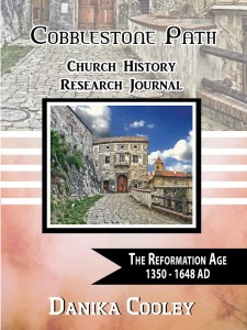Cobblestone Path Church History Research Journal ~ The Reformation Age