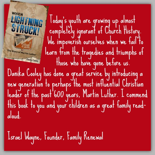 "Israel Wayne says, ""Danika Cooley has done a great service by introducing a new generation to perhaps the most influential Christian leader of the past 600 years, Martin Luther. I commend this book to you and your children as a great family read-aloud."""