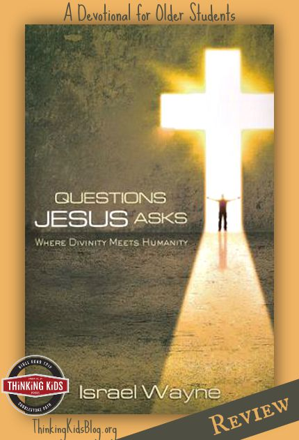 Questions Jesus Asks by Israel Wayne is a fabulous devotional for middle and high school students - and parents!